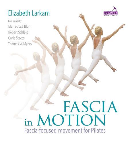 Fascia in Motion: Fascia-Focused Movement for Pilates (Paperback)