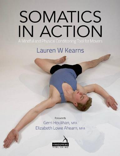 Somatics in Action: Utilizing Yoga and Pilates to Promote Well-Being for Dancers/Movers (Paperback)
