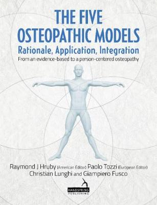 The Five Osteopathic Models: Rationale, Application, Integration - from an Evidence-Based to a Person-Centered Osteopathy (Paperback)