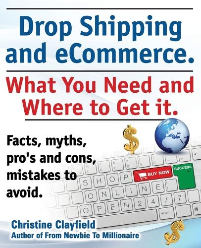Drop shipping and ecommerce, what you need and where to get it. Drop shipping suppliers and products, payment processing, ecommerce software and set up an online store all covered. (Paperback)