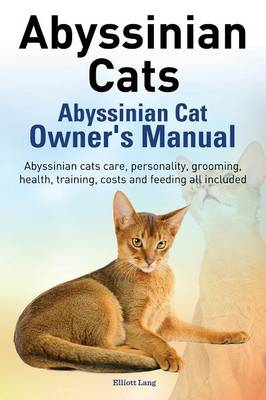 abyssinian cats abyssinian cat owner s manual abyssinian cats care rh waterstones com Cat Operations and Maintenance Manual Arctic Cat 1997 Bearcat 550 Snowmobile Parts Diagrams