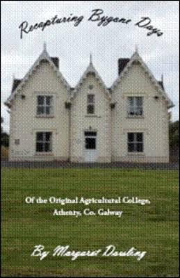 Recapturing Bygone Days: Of the Original Agricultural College, Athenry, Co Galway (Paperback)