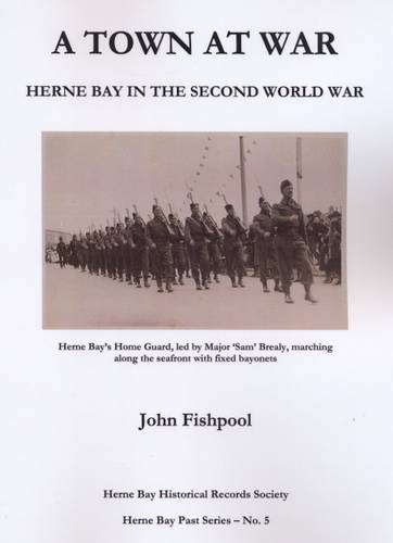A Town at War: Herne Bay in the Second World War - Herne Bay Past Series No. 5 (Paperback)