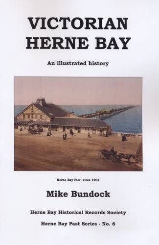 Victorian Herne Bay: An Illustrated History - Herne Bay Past Series No. 6 (Paperback)