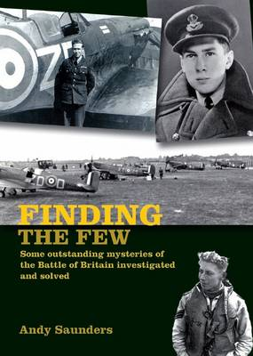 Finding the Few: Some outstanding mysteries of the Battle of Britain investigated and solved (Paperback)