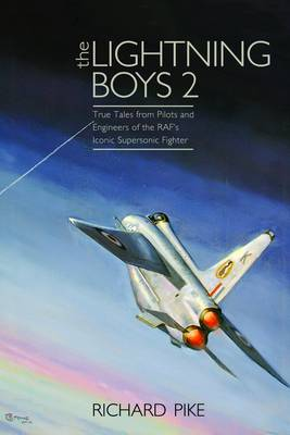 The Lightning Boys: 2: True Tales from Pilots and Engineers of the RAF's Iconic Supersonic Fighter (Hardback)