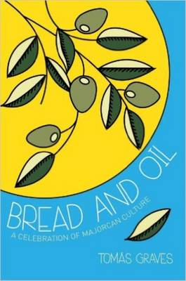 Bread and Oil: A Celebration of Majorcan Culture (Paperback)