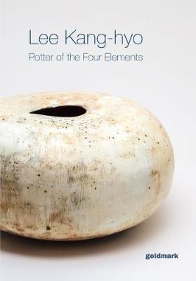 Lee Kang-hyo: Potter of the Four Elements - Goldmark Pots 38 (Paperback)