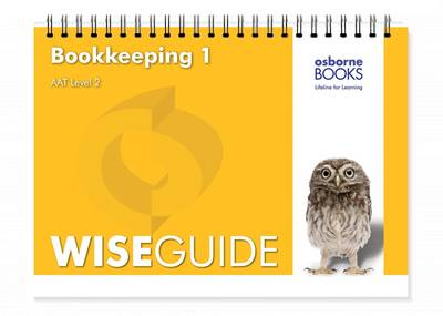 Bookkeeping 1 Wise Guide - AAT Accounting - Level 2 Certificate in Accounting (Spiral bound)