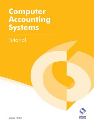 Computer Accounting Systems Tutorial - AAT Accounting - Level 2 Certificate in Accounting (Paperback)