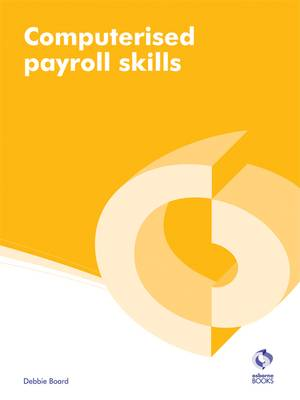 Computerised Payroll Skills - AAT Accounting - Level 2 Diploma in Accounting and Business (Paperback)
