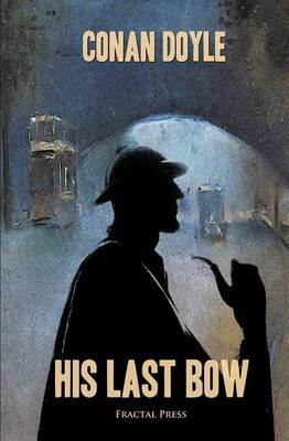 His Last Bow: The Adventures of Sherlock Holmes - Timeless Classics (Paperback)