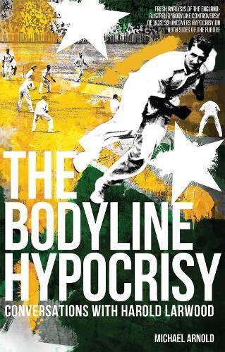The Bodyline Hypocrisy: Conversations with Harold Larwood (Paperback)