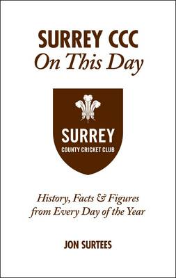 Surrey CCC On This Day: History, Facts & Figures from Every Day of the Year (Hardback)