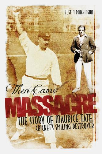 Then Came Massacre: The Story of England's Maurice Tate (Hardback)