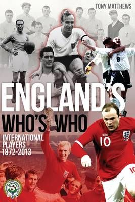 England's Who's Who: One Hundred and Forty Years of English International Footballers 1872-2013 (Paperback)