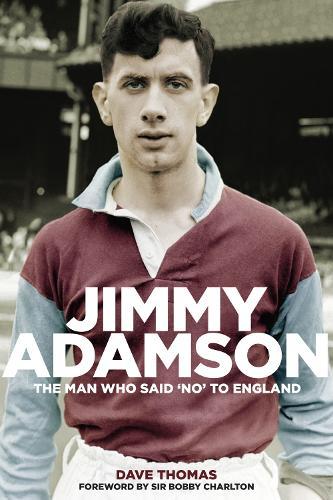 Jimmy Adamson: The Man Who Said No to England (Hardback)