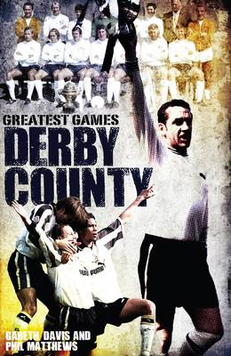 Derby County Greatest Games: The Rams' Fifty Finest Matches (Hardback)