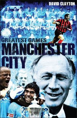Manchester City Greatest Games: Sky Blues' Fifty Finest Matches (Hardback)