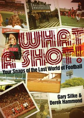 What a Shot!: Your Snaps of the Lost World of Football (Hardback)