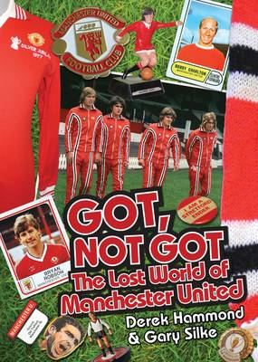 Got, Not Got: Manchester United: The Lost World of Manchester United (Hardback)