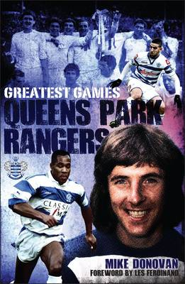 Queens Park Rangers Greatest Games: The Hoops' Fifty Finest Matches (Hardback)