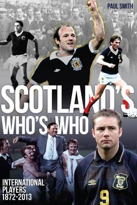 Scotland's Who's Who: One Hundred and Forty Years of Scottish International Footballers 1872-2013 (Paperback)