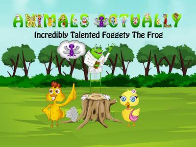 Incredibly Talented Foggety the Frog: BOOK I - ANIMALS ACTUALLY A-Z (Paperback)