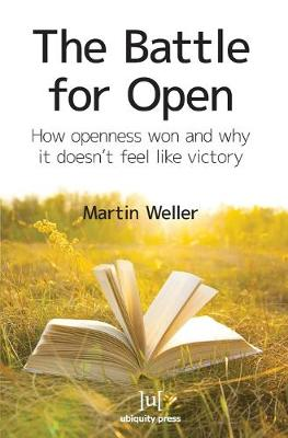 The Battle for Open: How Openness Won and Why it Doesn't Feel Like Victory (Paperback)