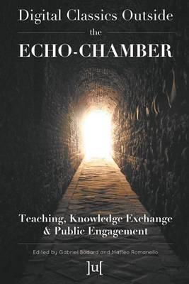 Digital Classics Outside the Echo-Chamber: Teaching, Knowledge Exchange & Public Engagement (Hardback)