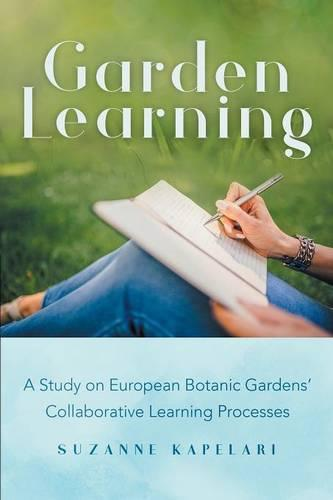 Garden Learning: A Study on European Botanic Gardens Collaborative Learning Processes (Paperback)