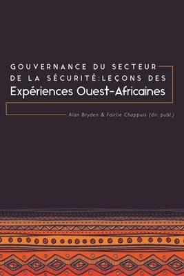 Gouvernance du Secteur de la Securite: Lecons des Experiences Ouest-Africaines (Paperback)