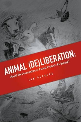 Animal (De)liberation: Should the Consumption of Animal Products Be Banned? (Paperback)