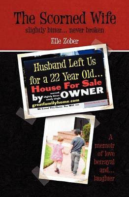 The Scorned Wife: Slightly Bitter Never Broken. A Memoir of Love, Betrayal and Laughter (Paperback)