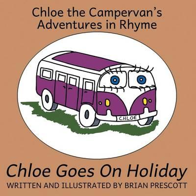 Chloe Goes On Holiday - Chloe the Campervan's Adventures in Rhyme 1 (Paperback)