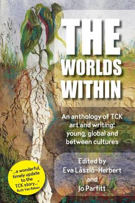 The Worlds Within, an Anthology of Tck Art and Writing: Young, Global and Between Cultures (Paperback)