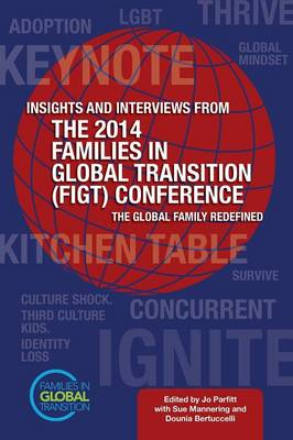 Insights and Interviews from the 2014 Families in Global Transition Conference: The Global Family Redefined (Paperback)