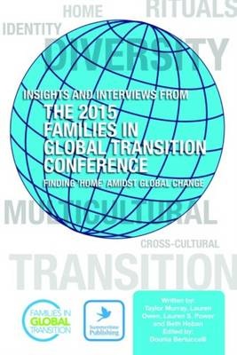 Insights and Interviews from the 2015 Families in Global Transition Conference: Finding 'Home' Amidst Global Change (Paperback)