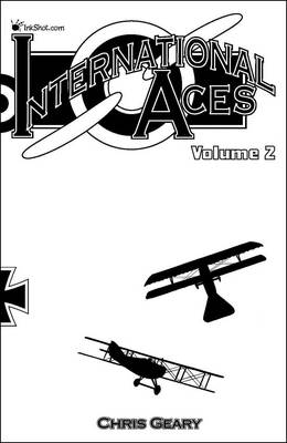 International Aces: Volume 2: Featuring Pilots from Italy, France, Belgium (Paperback)