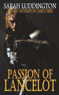 Passion of Lancelot: Book 8 in the Knights of Camelot Series (Paperback)