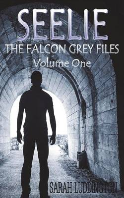 Seelie: The Falcon Grey Files - Volume One (Paperback)