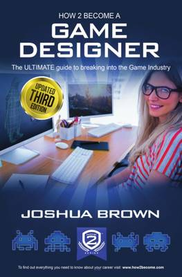 How To Become A Game Designer: 1 1: The Ultimate Guide to Breaking into the Game Industry - How2Become (Paperback)