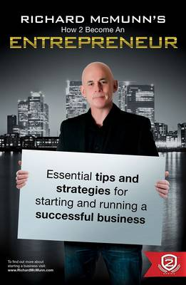 Richard McMunn's How to Become an Entrepreneur: v. 1: The ULTIMATE guide to starting and running a successful business - How2Become (Paperback)