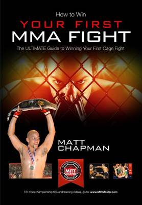 How to Win Your First MMA Cage Fight: The Ultimate Guide to Winning Your First Cage Fight by Matt Chapman of www.MittMaster.com - MittMaster.com 1 (Paperback)