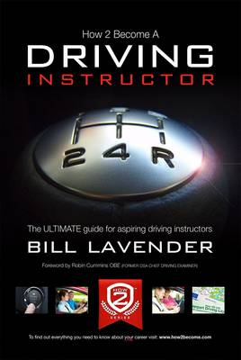 How to Become a Driving Instructor: v. 1: The Ultimate Guide for Aspiring Driving Instructors - How2Become (Paperback)
