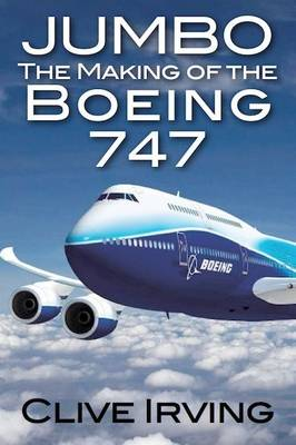 Jumbo: The Making of the Boeing 747 (Paperback)