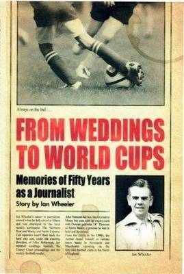 From Weddings to World Cups: Memories of Fifty Years as a Journalist (Paperback)