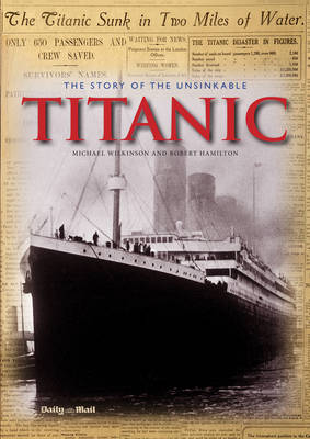 The Story of the Unsinkable Titanic - Classic, Rare and Unseen (Hardback)
