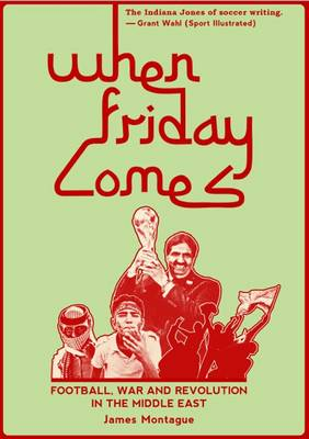 When Friday Comes: Football, War and Revolution in the Middle East (Hardback)