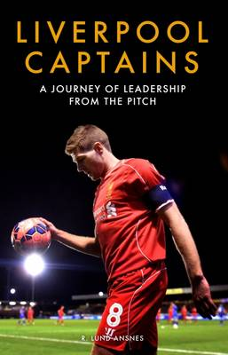 Liverpool Captains: A Journey of Leadership from the Pitch (Hardback)